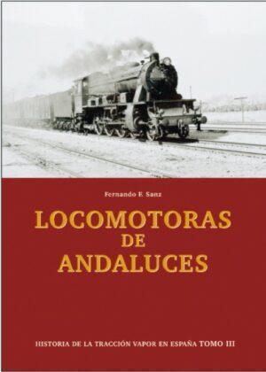 Historia de la Tracción Vapor en España. Tomo III. Locomotoras de Andaluces.