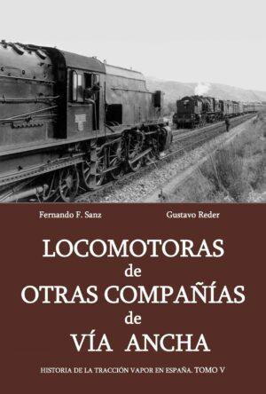 Historia de la Tracción Vapor en España. Tomo V. Locomotoras de otras compañías de vía ancha.