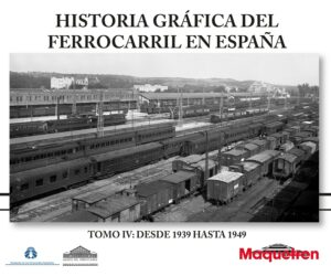 Col. Historia Gráf del Ferrocarril en España. TOMO IV: DE 1939 A 1949