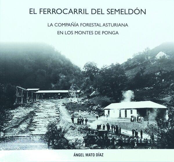 El Ferrocarril del Semeldón La compañía forestal asturiana en los montes de Ponga