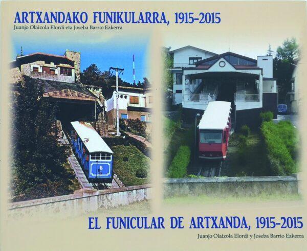 El funicular de Artxanda, 1915-2015 / Artxandako funikularra, 1915-2015